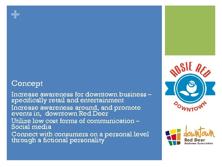+ Concept Increase awareness for downtown business – specifically retail and entertainment Increase awareness