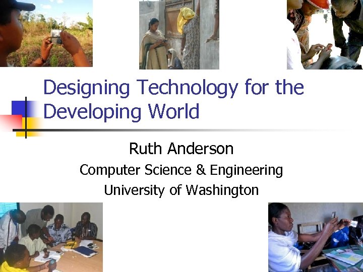 Designing Technology for the Developing World Ruth Anderson Computer Science & Engineering University of