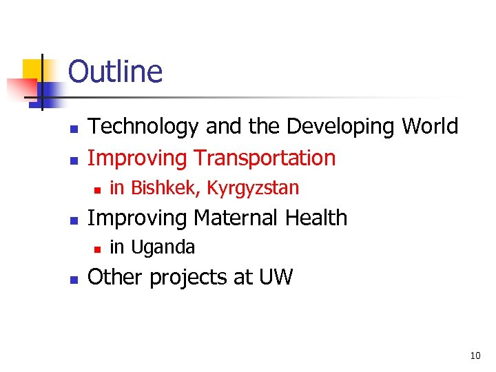 Outline n n Technology and the Developing World Improving Transportation n n Improving Maternal