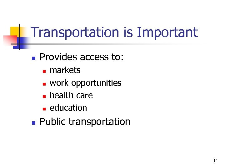 Transportation is Important n Provides access to: n n n markets work opportunities health