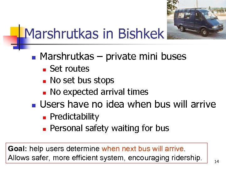 Marshrutkas in Bishkek n Marshrutkas – private mini buses n n Set routes No