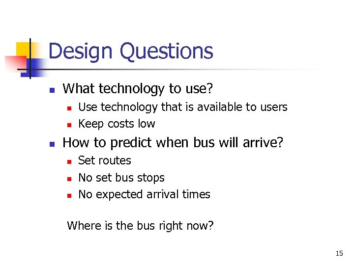 Design Questions n What technology to use? n n n Use technology that is