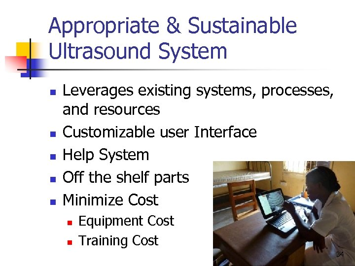 Appropriate & Sustainable Ultrasound System n n n Leverages existing systems, processes, and resources