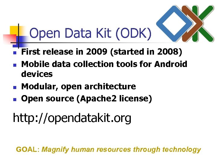 Open Data Kit (ODK) n n First release in 2009 (started in 2008) Mobile