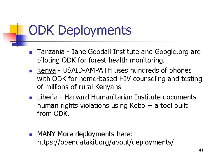 ODK Deployments n n Tanzania - Jane Goodall Institute and Google. org are piloting