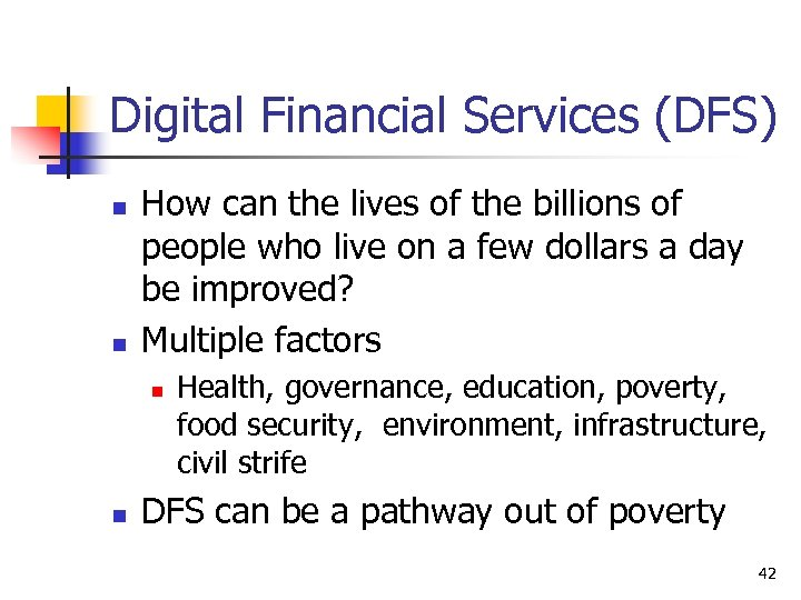 Digital Financial Services (DFS) n n How can the lives of the billions of