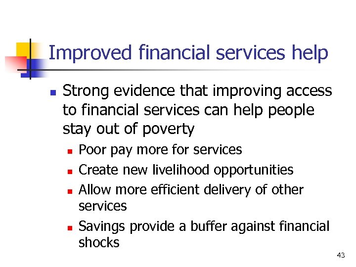 Improved financial services help n Strong evidence that improving access to financial services can