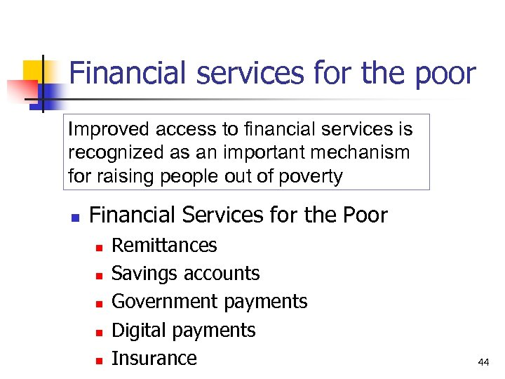 Financial services for the poor Improved access to financial services is recognized as an
