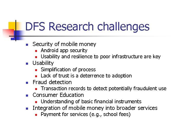 DFS Research challenges n Security of mobile money n n n Usability n n