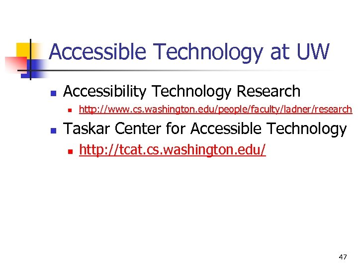 Accessible Technology at UW n Accessibility Technology Research n n http: //www. cs. washington.