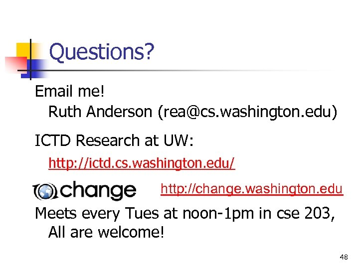 Questions? Email me! Ruth Anderson (rea@cs. washington. edu) ICTD Research at UW: http: //ictd.