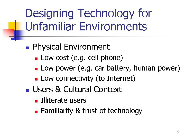 Designing Technology for Unfamiliar Environments n Physical Environment n n Low cost (e. g.