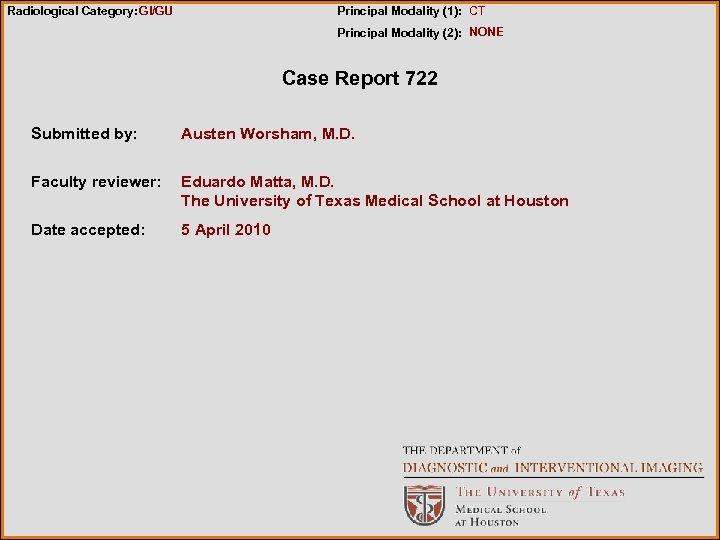 Radiological Category: GI/GU Principal Modality (1): CT Principal Modality (2): NONE Case Report 722