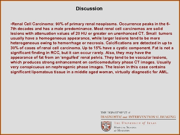 Discussion • Renal Cell Carcinoma: 90% of primary renal neoplasms. Occurrence peaks in the