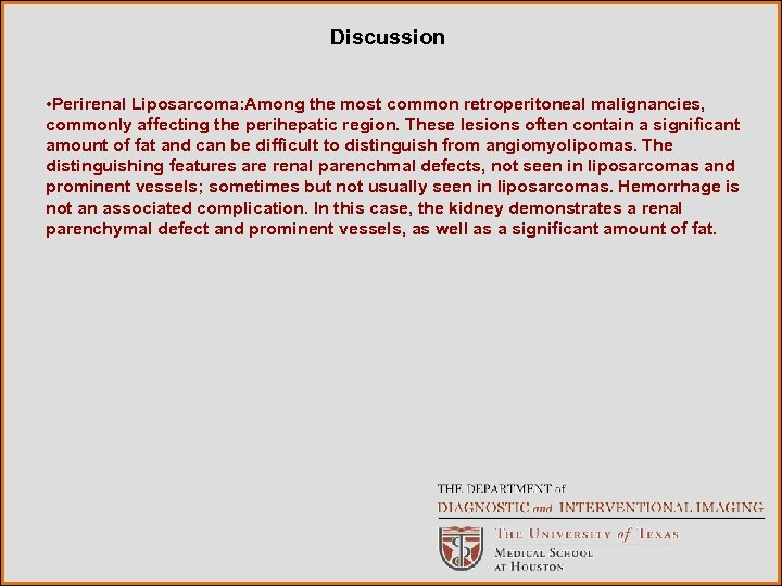 Discussion • Perirenal Liposarcoma: Among the most common retroperitoneal malignancies, commonly affecting the perihepatic