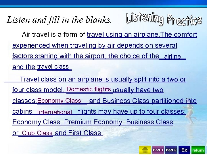 Listen and fill in the blanks. Air travel is a form of travel using