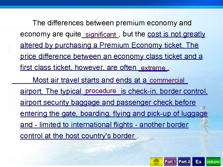 The differences between premium economy and economy are quite_____, but the cost is