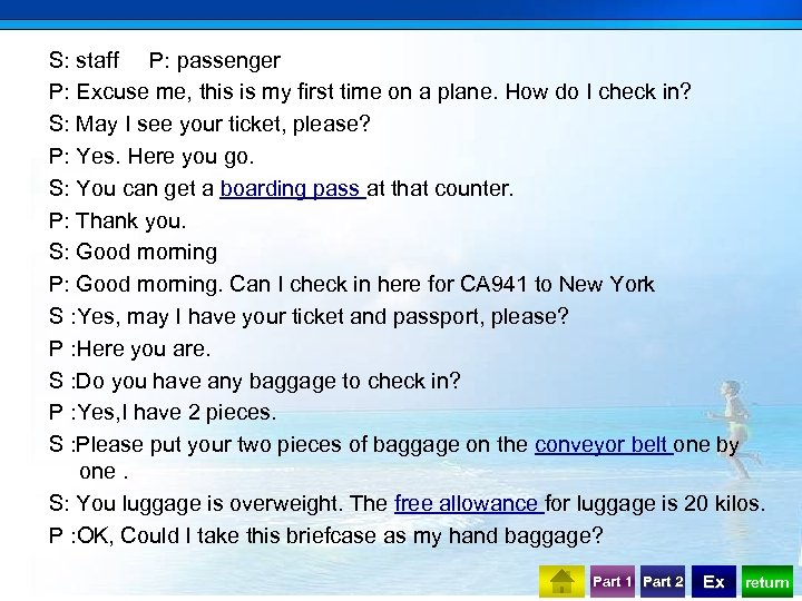 S: staff P: passenger P: Excuse me, this is my first time on a