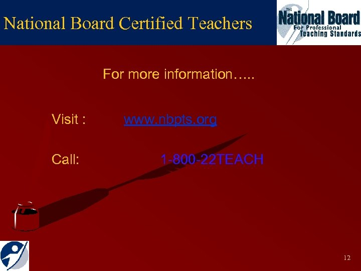 National Board Certified Teachers For more information…. . Visit : Call: www. nbpts. org