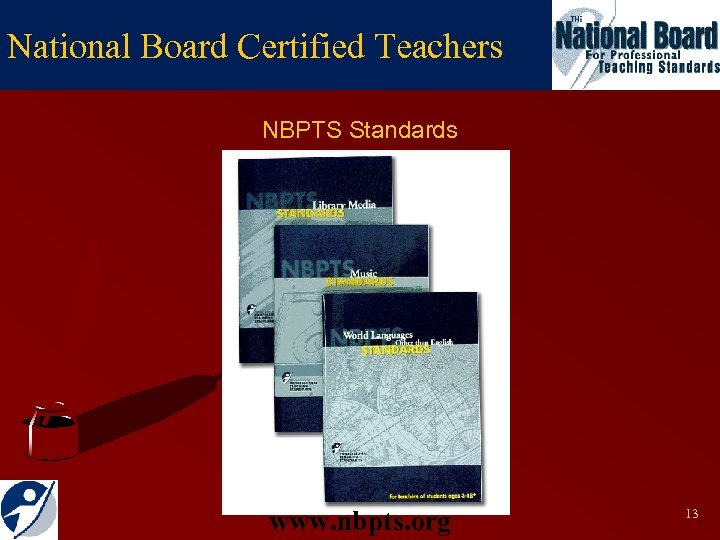 National Board Certified Teachers NBPTS Standards www. nbpts. org 13