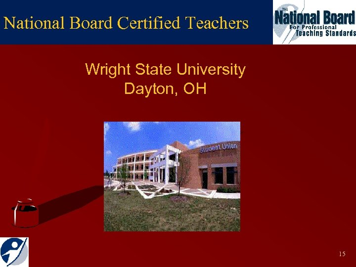 National Board Certified Teachers Wright State University Dayton, OH 15