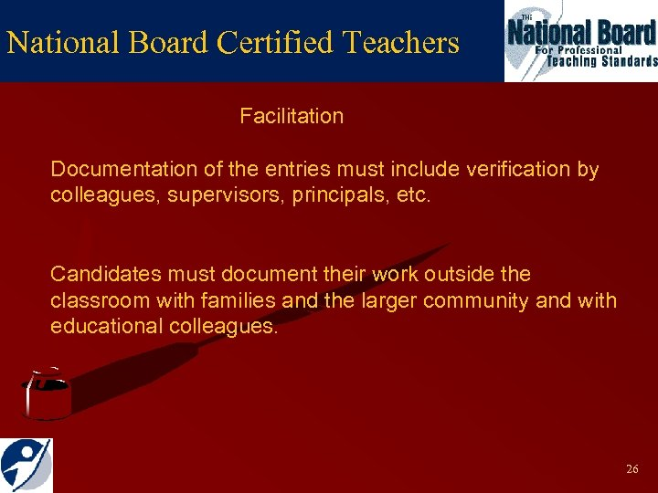 National Board Certified Teachers Facilitation Documentation of the entries must include verification by colleagues,