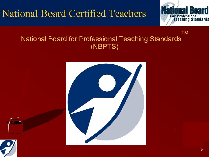 National Board Certified Teachers National Board for Professional Teaching Standards (NBPTS) TM 3