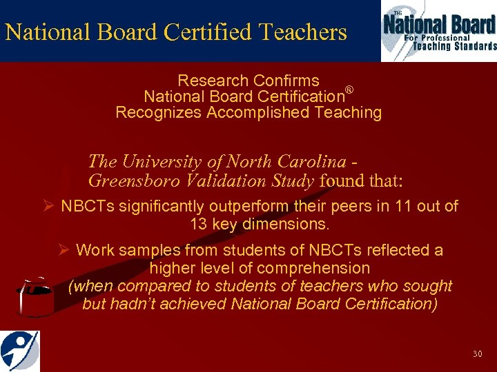 National Board Certified Teachers Research Confirms National Board Certification® Recognizes Accomplished Teaching The University