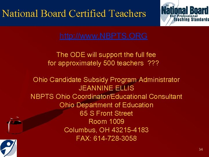 National Board Certified Teachers http: //www. NBPTS. ORG The ODE will support the full