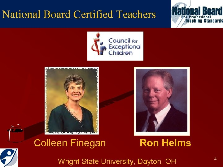National Board Certified Teachers Colleen Finegan Ron Helms Wright State University, Dayton, OH 4