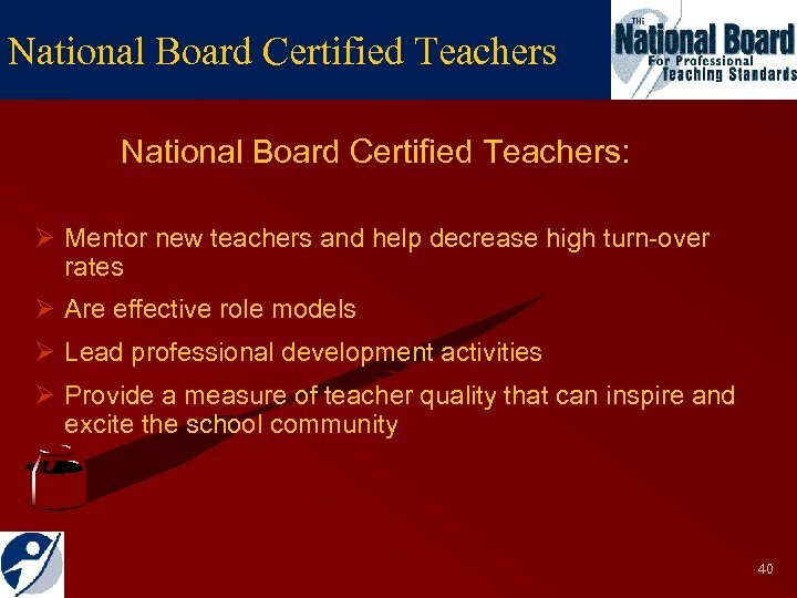 National Board Certified Teachers: Ø Mentor new teachers and help decrease high turn-over rates