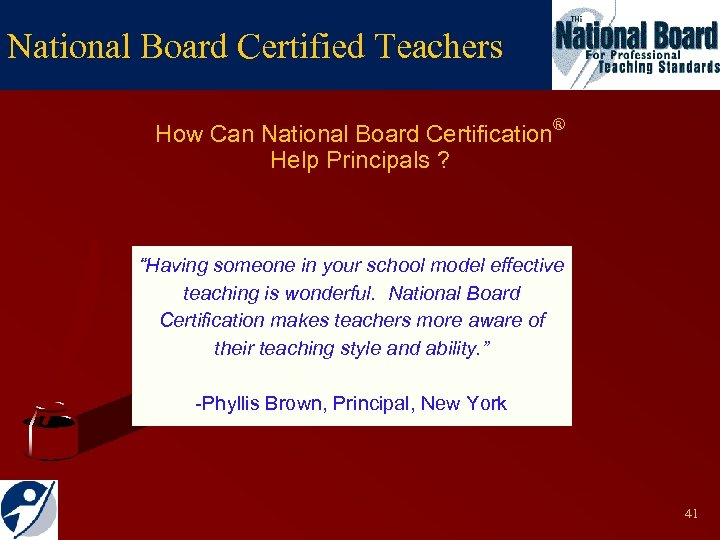 "National Board Certified Teachers How Can National Board Certification® Help Principals ? ""Having someone"