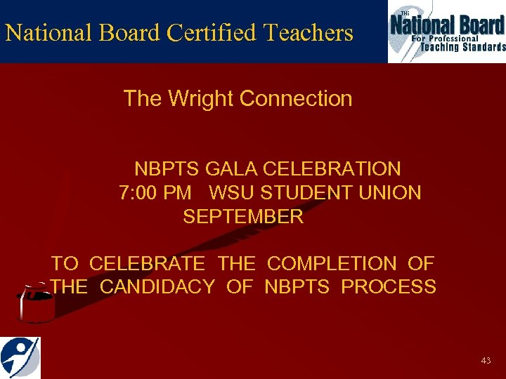 National Board Certified Teachers The Wright Connection NBPTS GALA CELEBRATION 7: 00 PM WSU