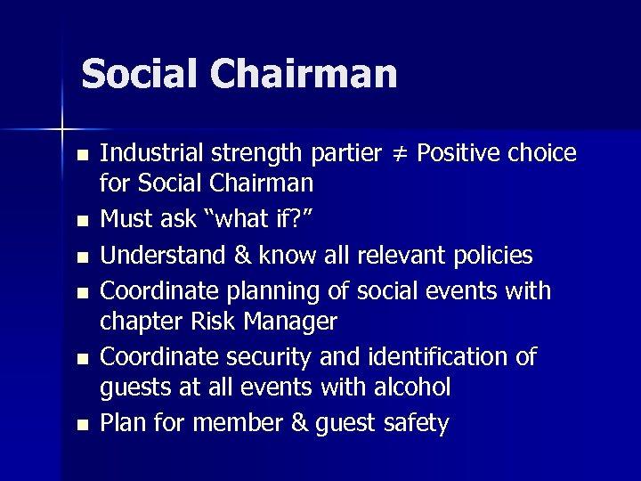 Social Chairman n n n Industrial strength partier ≠ Positive choice for Social Chairman
