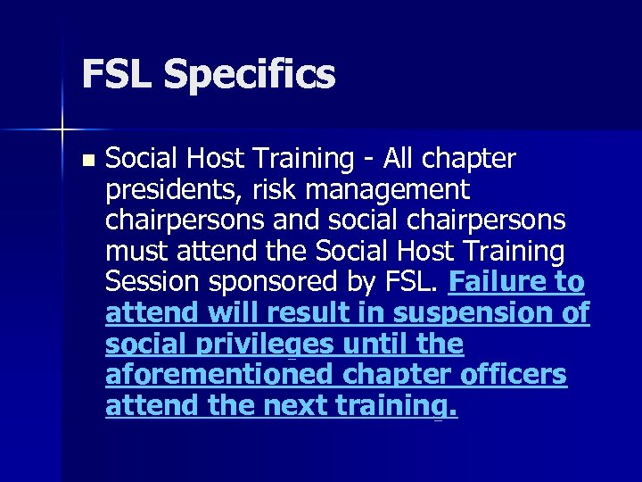 FSL Specifics n Social Host Training - All chapter presidents, risk management chairpersons and
