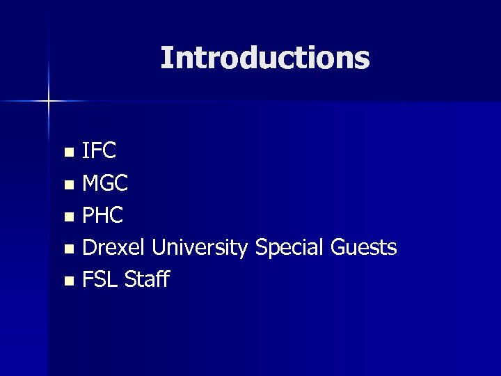 Introductions IFC n MGC n PHC n Drexel University Special Guests n FSL Staff