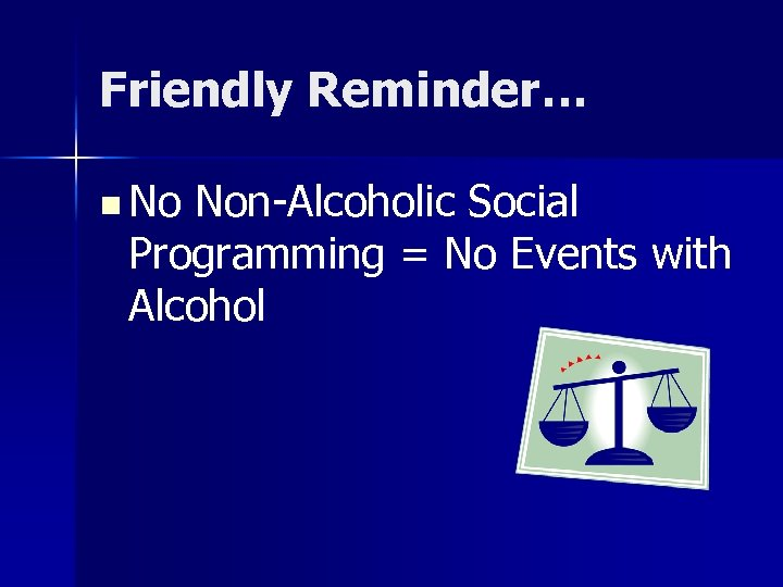 Friendly Reminder… n No Non-Alcoholic Social Programming = No Events with Alcohol