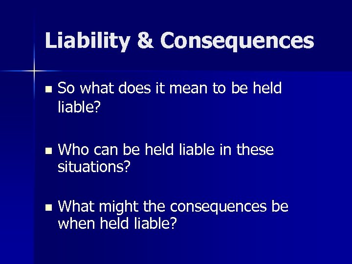 Liability & Consequences n So what does it mean to be held liable? n