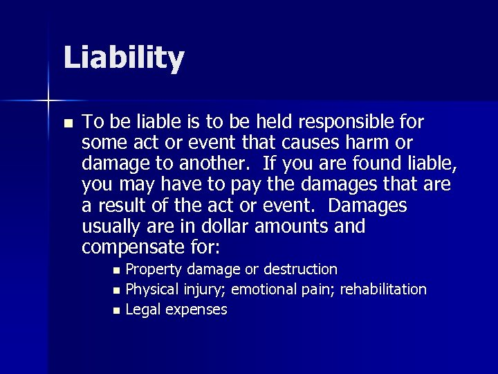 Liability n To be liable is to be held responsible for some act or