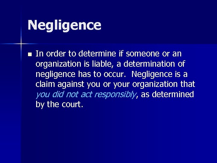 Negligence n In order to determine if someone or an organization is liable, a