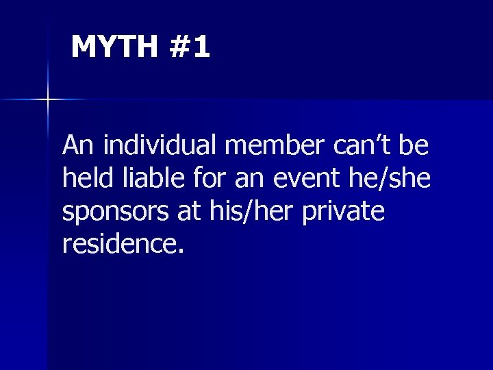 MYTH #1 An individual member can't be held liable for an event he/she sponsors