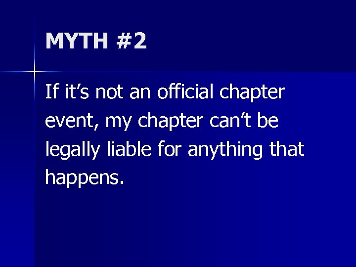 MYTH #2 If it's not an official chapter event, my chapter can't be legally