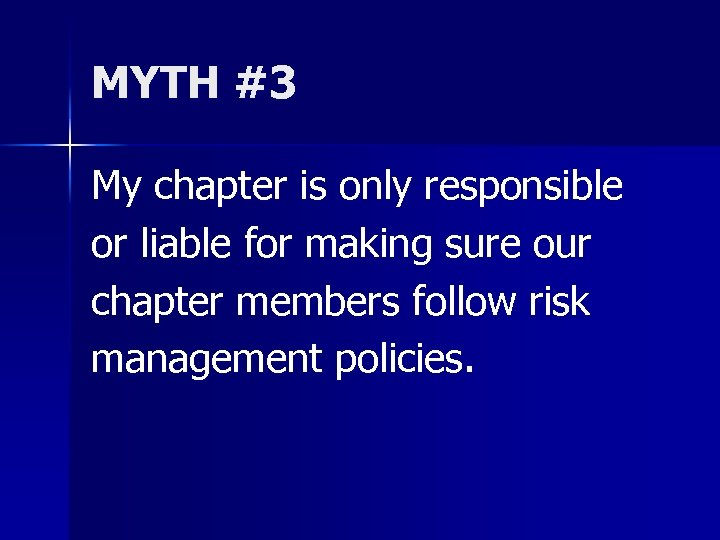 MYTH #3 My chapter is only responsible or liable for making sure our chapter