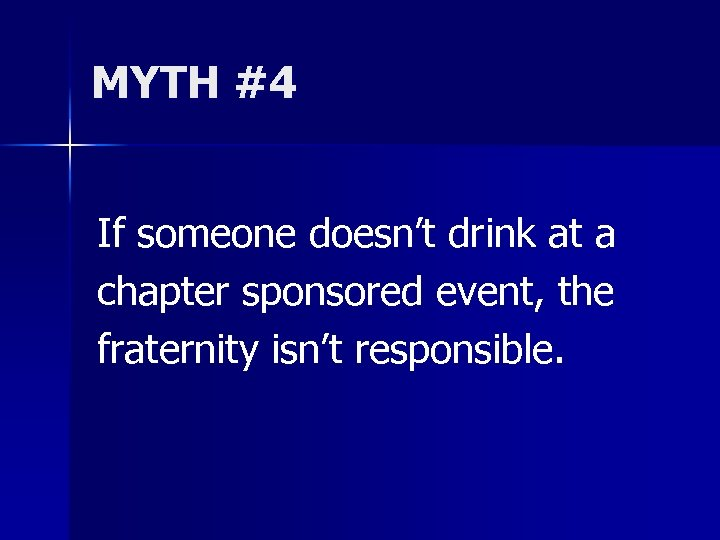 MYTH #4 If someone doesn't drink at a chapter sponsored event, the fraternity isn't