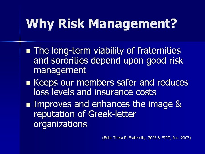 Why Risk Management? The long-term viability of fraternities and sororities depend upon good risk