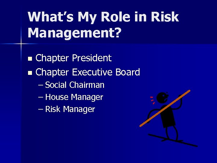 What's My Role in Risk Management? Chapter President n Chapter Executive Board n –