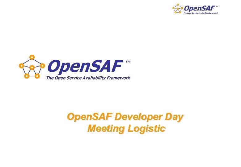Open. SAF Developer Day Meeting Logistic