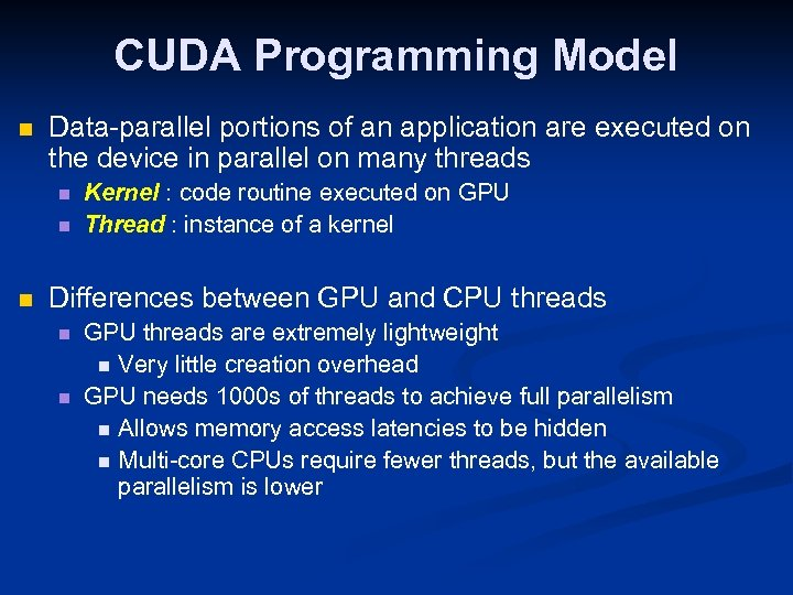 CUDA Programming Model n Data-parallel portions of an application are executed on the device