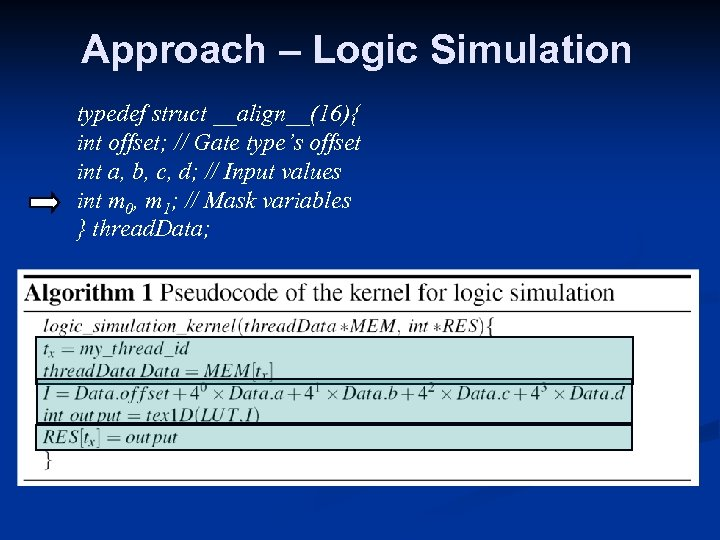 Approach – Logic Simulation typedef struct __align__(16){ int offset; // Gate type's offset int