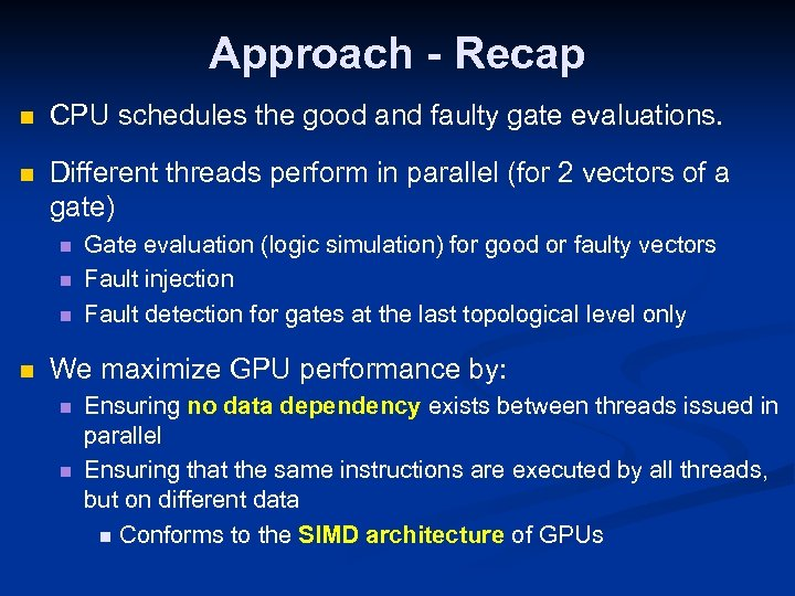 Approach - Recap n CPU schedules the good and faulty gate evaluations. n Different